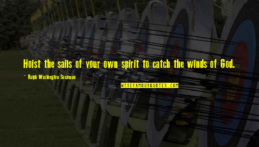 House Inauguration Invitation Quotes By Ralph Washington Sockman: Hoist the sails of your own spirit to