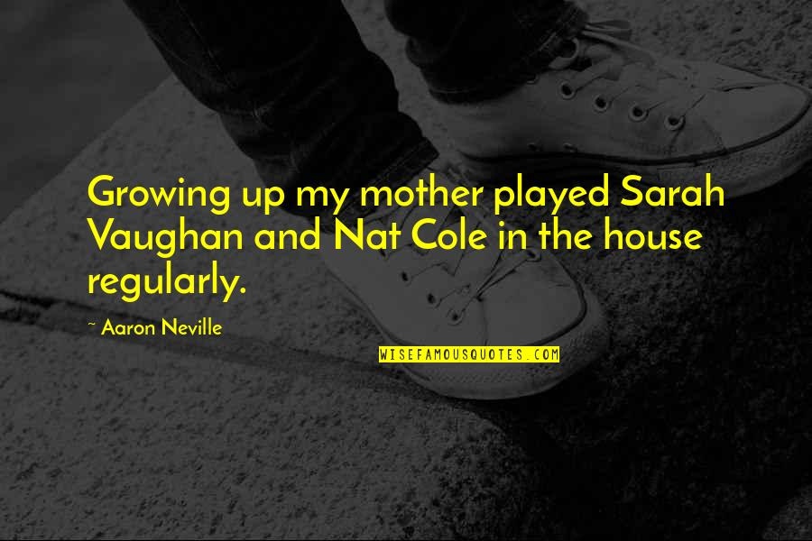House Mother Quotes By Aaron Neville: Growing up my mother played Sarah Vaughan and