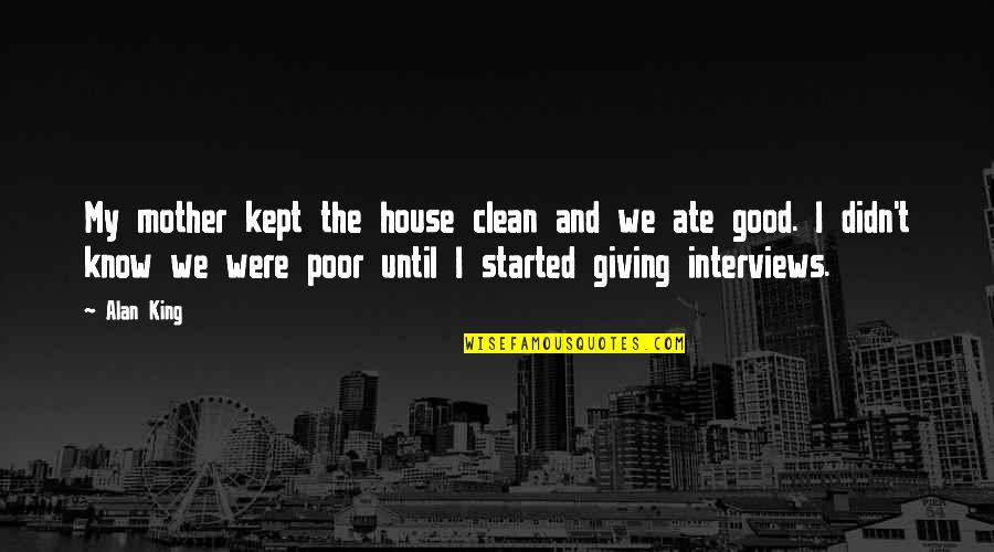 House Mother Quotes By Alan King: My mother kept the house clean and we
