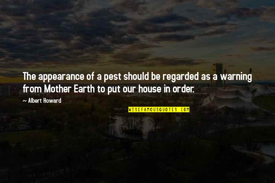 House Mother Quotes By Albert Howard: The appearance of a pest should be regarded