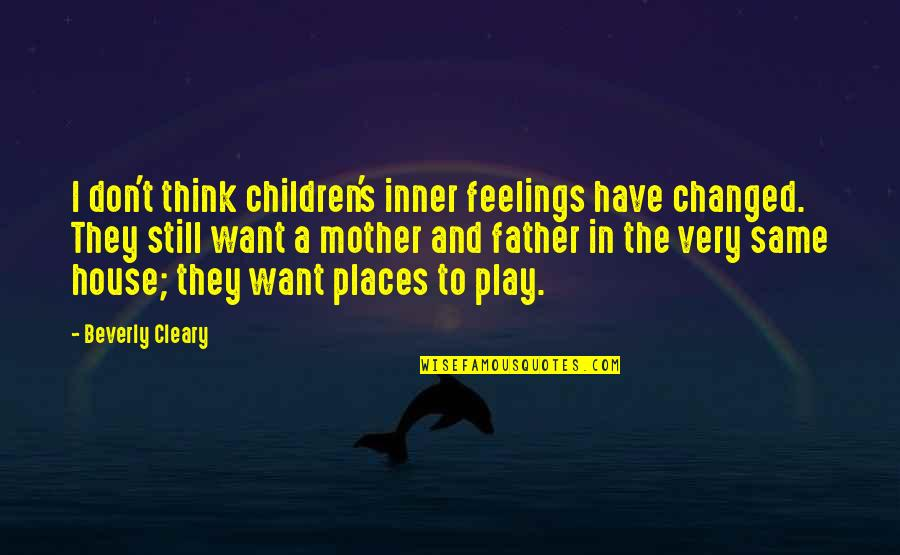 House Mother Quotes By Beverly Cleary: I don't think children's inner feelings have changed.