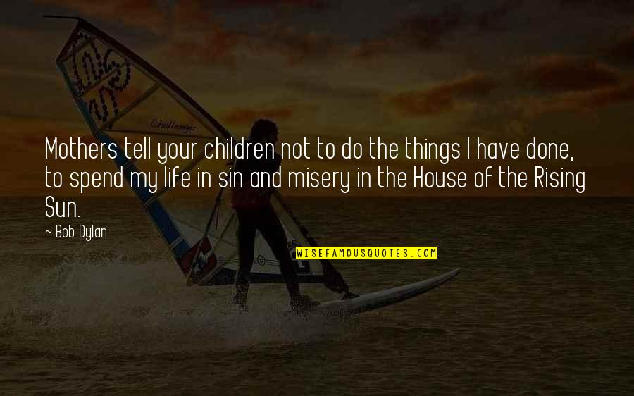 House Mother Quotes By Bob Dylan: Mothers tell your children not to do the