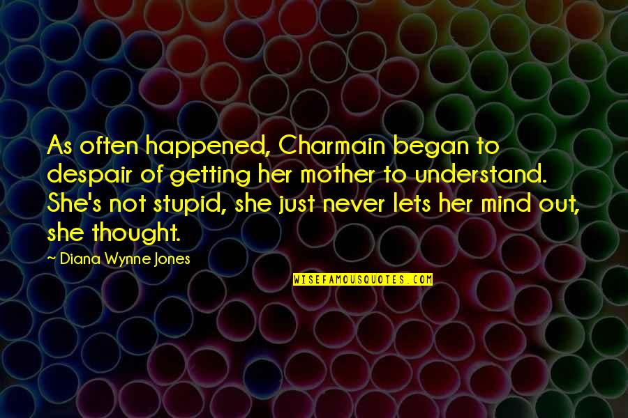 House Mother Quotes By Diana Wynne Jones: As often happened, Charmain began to despair of