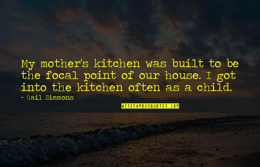 House Mother Quotes By Gail Simmons: My mother's kitchen was built to be the