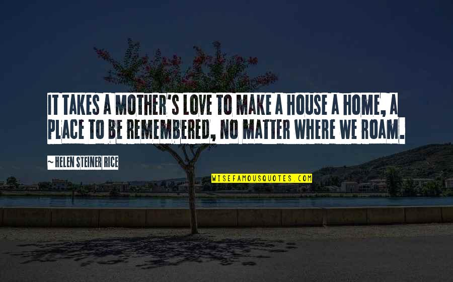 House Mother Quotes By Helen Steiner Rice: It takes a Mother's Love to make a