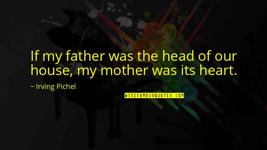 House Mother Quotes By Irving Pichel: If my father was the head of our