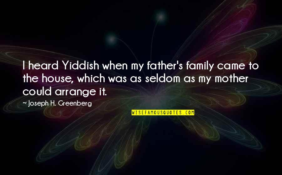 House Mother Quotes By Joseph H. Greenberg: I heard Yiddish when my father's family came