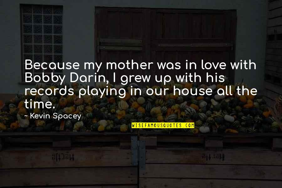 House Mother Quotes By Kevin Spacey: Because my mother was in love with Bobby