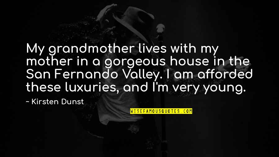 House Mother Quotes By Kirsten Dunst: My grandmother lives with my mother in a
