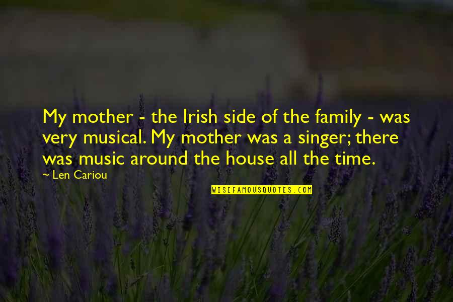 House Mother Quotes By Len Cariou: My mother - the Irish side of the