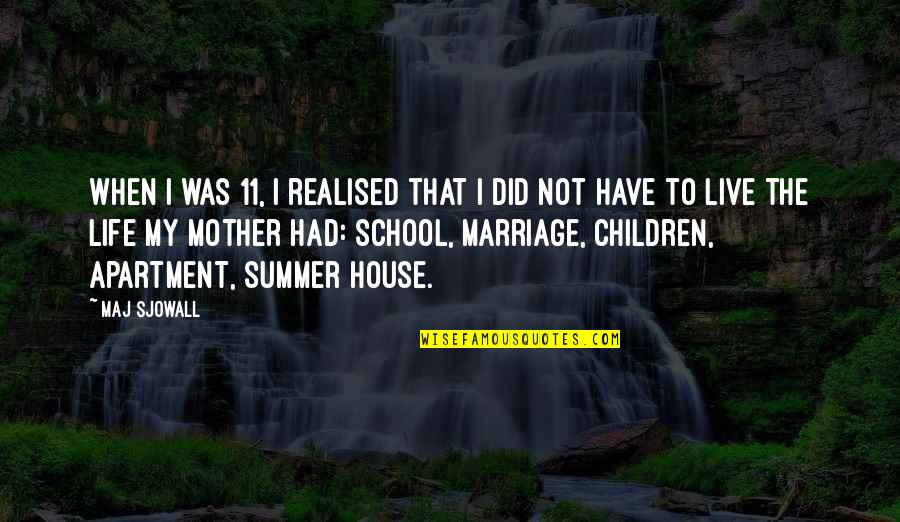House Mother Quotes By Maj Sjowall: When I was 11, I realised that I