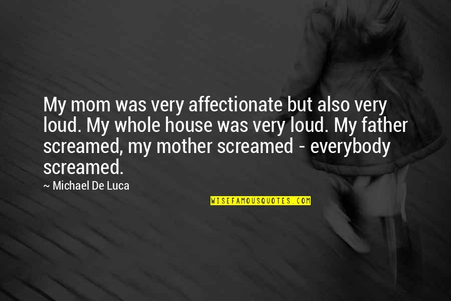 House Mother Quotes By Michael De Luca: My mom was very affectionate but also very