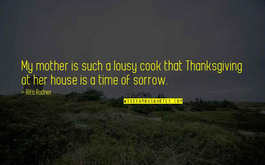House Mother Quotes By Rita Rudner: My mother is such a lousy cook that