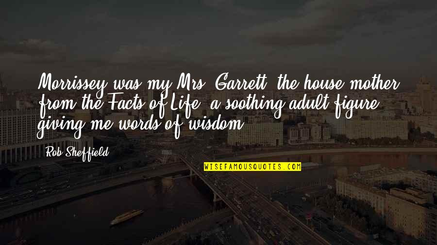 House Mother Quotes By Rob Sheffield: Morrissey was my Mrs. Garrett, the house mother