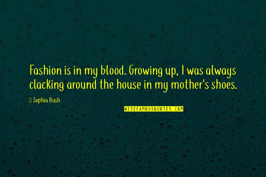 House Mother Quotes By Sophia Bush: Fashion is in my blood. Growing up, I