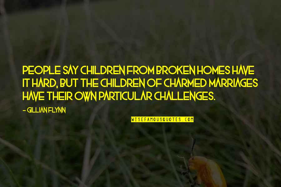 House Of Anubis Kt Quotes By Gillian Flynn: People say children from broken homes have it