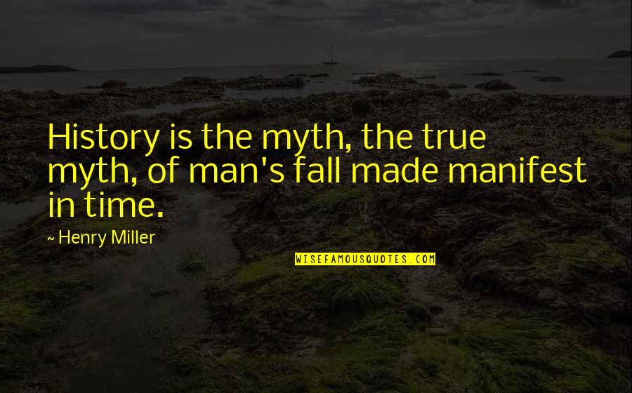 House Of Anubis Kt Quotes By Henry Miller: History is the myth, the true myth, of