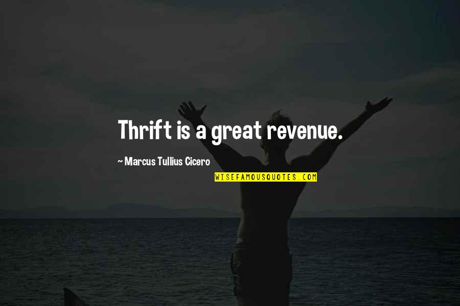 House Of Anubis Kt Quotes By Marcus Tullius Cicero: Thrift is a great revenue.