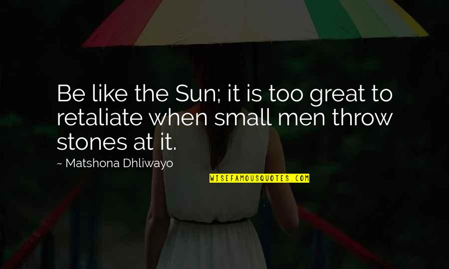 House Of Anubis Kt Quotes By Matshona Dhliwayo: Be like the Sun; it is too great
