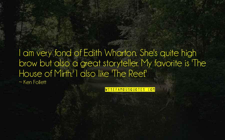 House Of Mirth Quotes By Ken Follett: I am very fond of Edith Wharton. She's