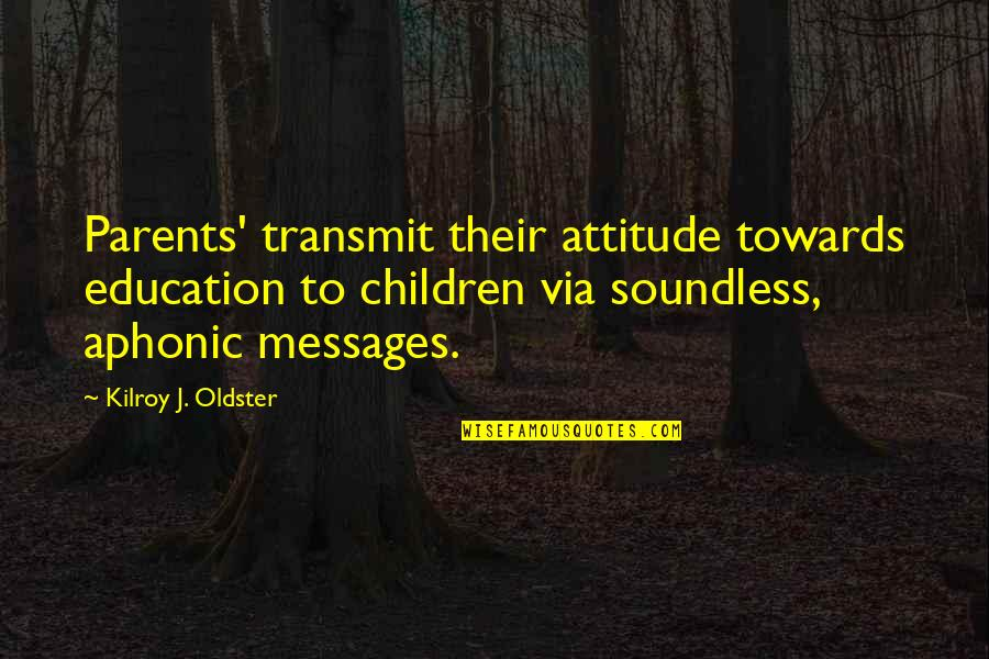 House Of Mirth Quotes By Kilroy J. Oldster: Parents' transmit their attitude towards education to children