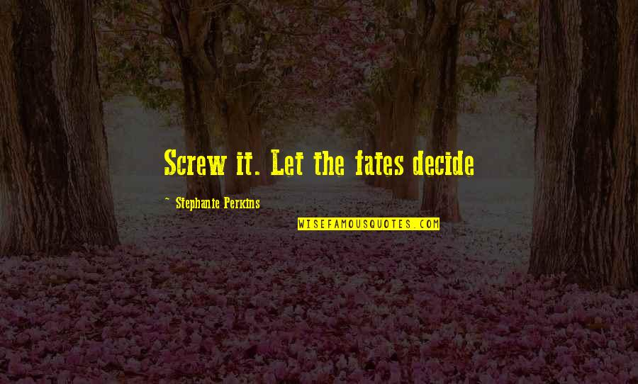 House Of Mirth Quotes By Stephanie Perkins: Screw it. Let the fates decide