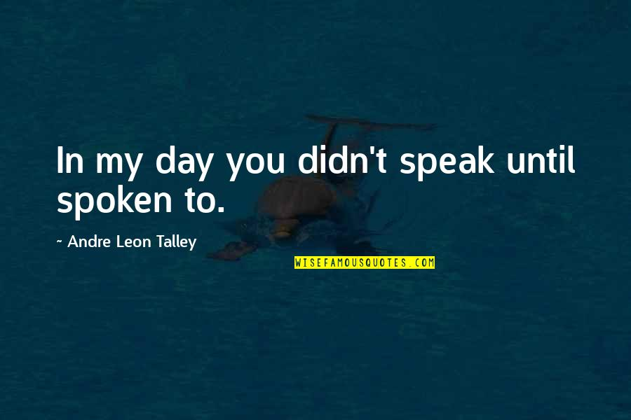 House Of Mirth Rosedale Quotes By Andre Leon Talley: In my day you didn't speak until spoken