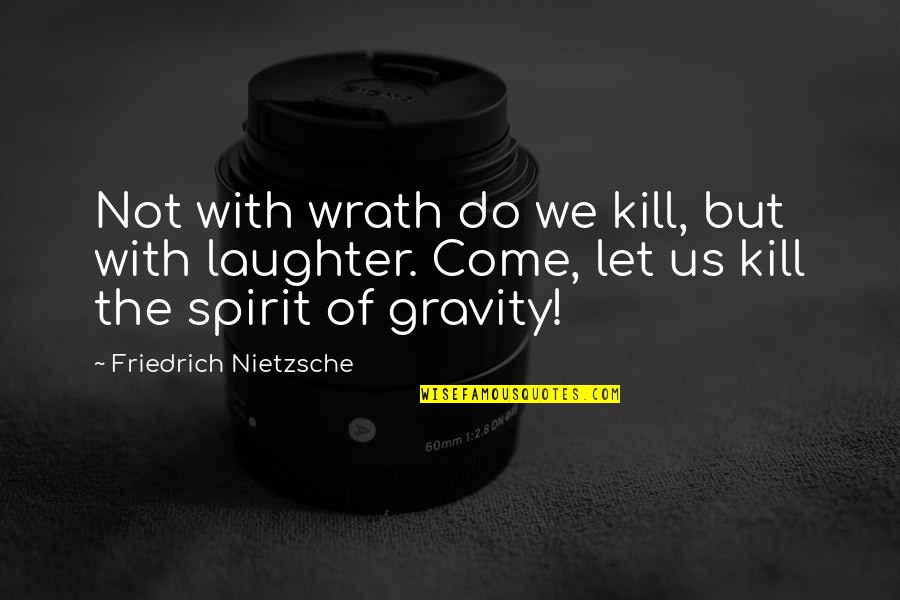 House Of Mirth Rosedale Quotes By Friedrich Nietzsche: Not with wrath do we kill, but with