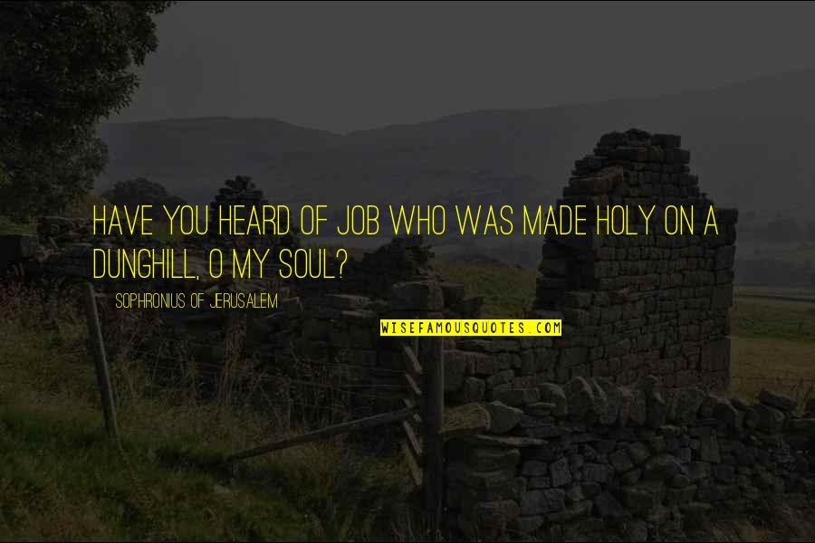 House Of Mirth Rosedale Quotes By Sophronius Of Jerusalem: Have you heard of Job who was made