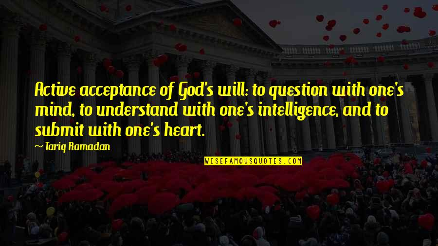 House Of Mirth Rosedale Quotes By Tariq Ramadan: Active acceptance of God's will: to question with