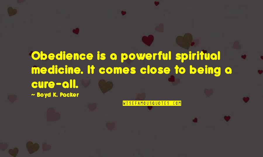 Hoverboarding Quotes By Boyd K. Packer: Obedience is a powerful spiritual medicine. It comes