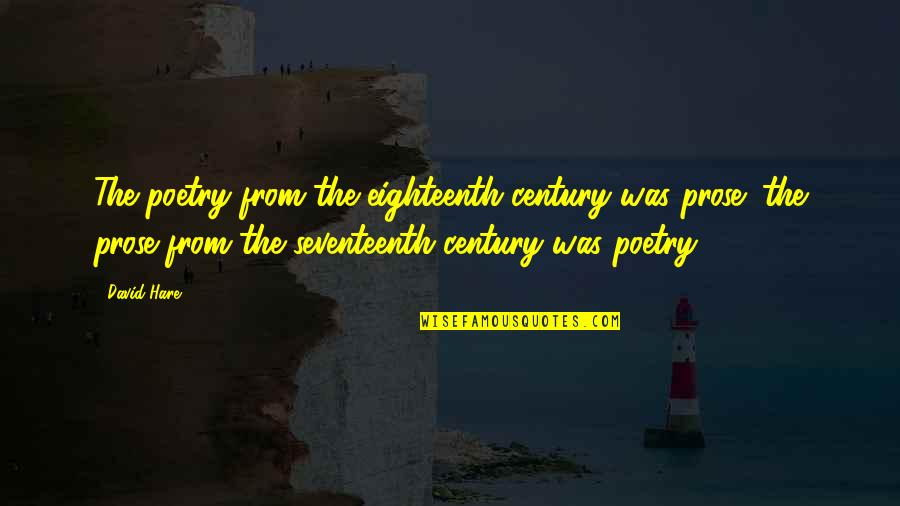 Hoverboarding Quotes By David Hare: The poetry from the eighteenth century was prose;