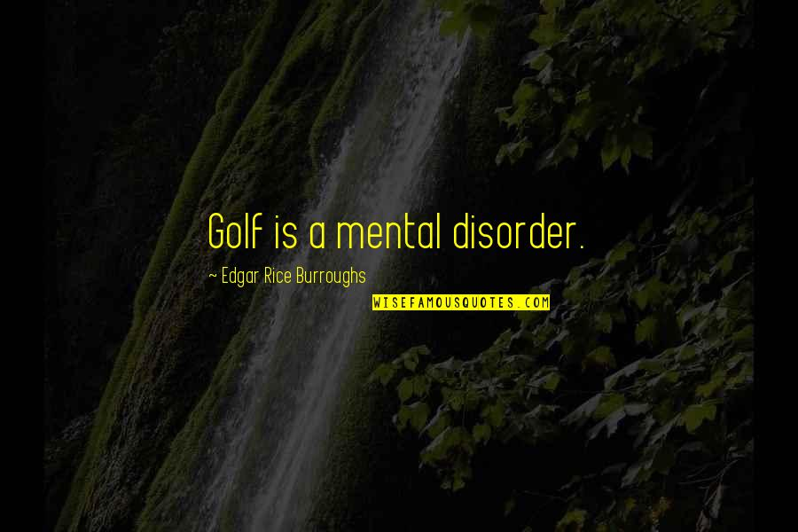 Hoverboarding Quotes By Edgar Rice Burroughs: Golf is a mental disorder.