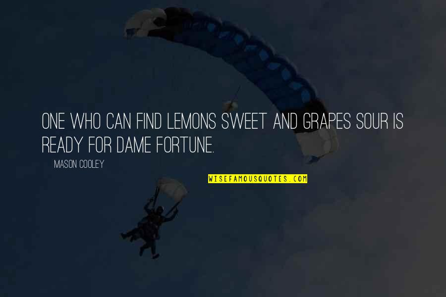 Hoverboarding Quotes By Mason Cooley: One who can find lemons sweet and grapes