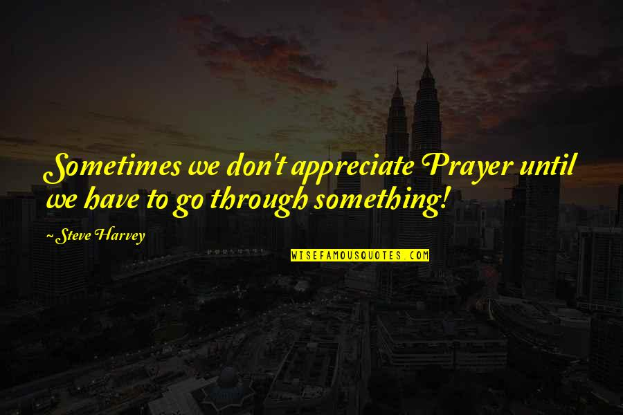 Hoverboarding Quotes By Steve Harvey: Sometimes we don't appreciate Prayer until we have