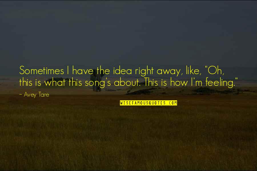 How Are U Feeling Quotes By Avey Tare: Sometimes I have the idea right away, like,
