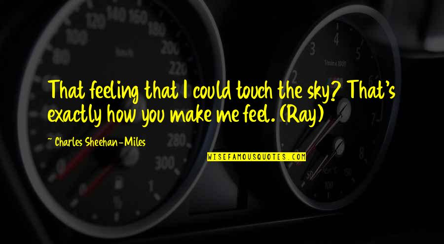 How Are U Feeling Quotes By Charles Sheehan-Miles: That feeling that I could touch the sky?