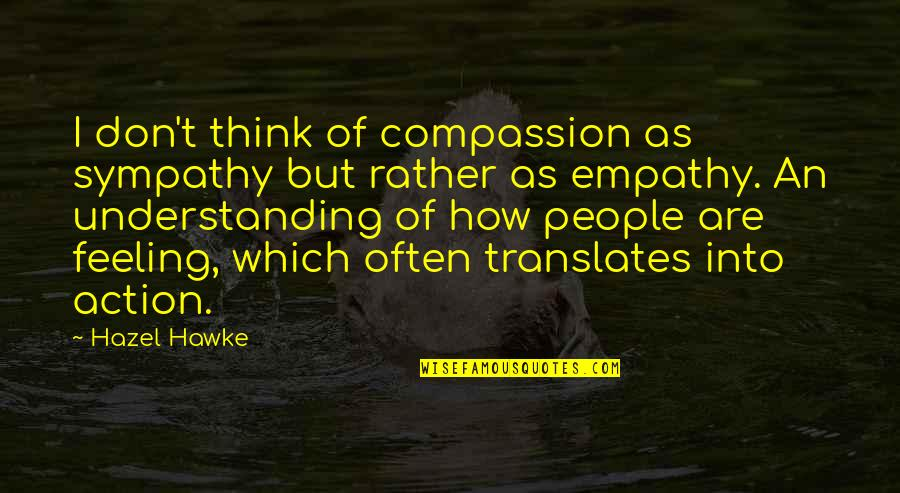 How Are U Feeling Quotes By Hazel Hawke: I don't think of compassion as sympathy but