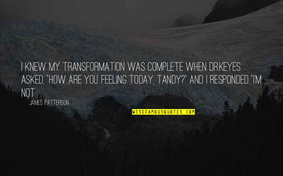 How Are U Feeling Quotes By James Patterson: I knew my transformation was complete when Dr.Keyes