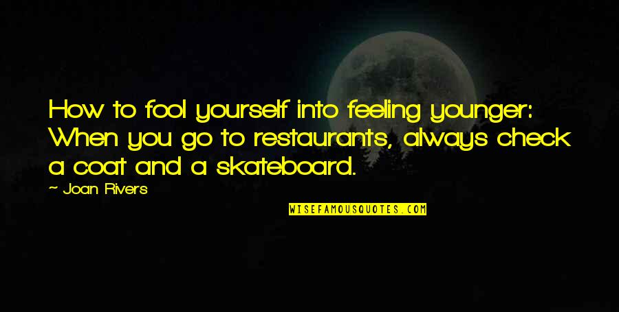 How Are U Feeling Quotes By Joan Rivers: How to fool yourself into feeling younger: When
