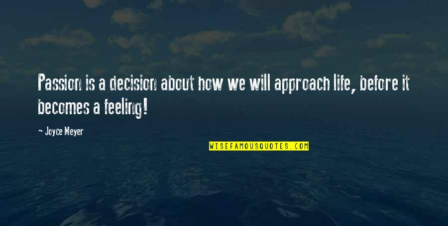 How Are U Feeling Quotes By Joyce Meyer: Passion is a decision about how we will