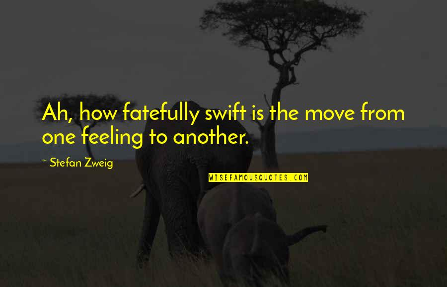 How Are U Feeling Quotes By Stefan Zweig: Ah, how fatefully swift is the move from