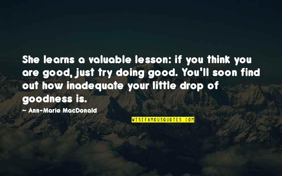 How Are You Doing Quotes By Ann-Marie MacDonald: She learns a valuable lesson: if you think