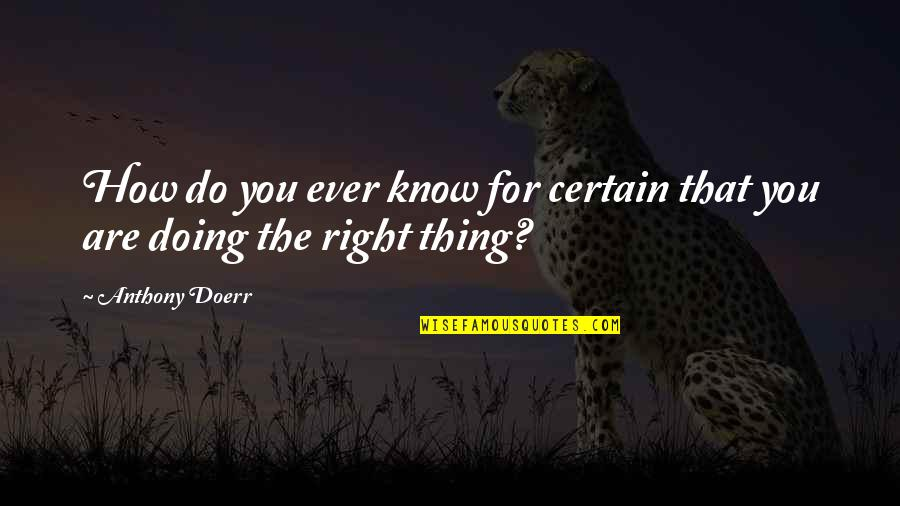How Are You Doing Quotes By Anthony Doerr: How do you ever know for certain that