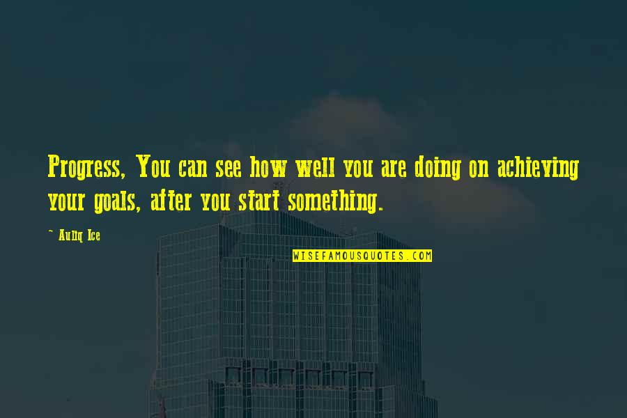 How Are You Doing Quotes By Auliq Ice: Progress, You can see how well you are