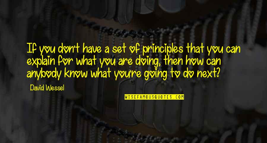 How Are You Doing Quotes By David Wessel: If you don't have a set of principles