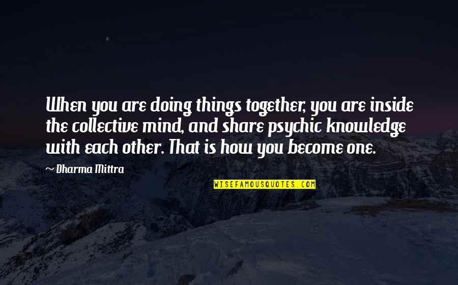 How Are You Doing Quotes By Dharma Mittra: When you are doing things together, you are