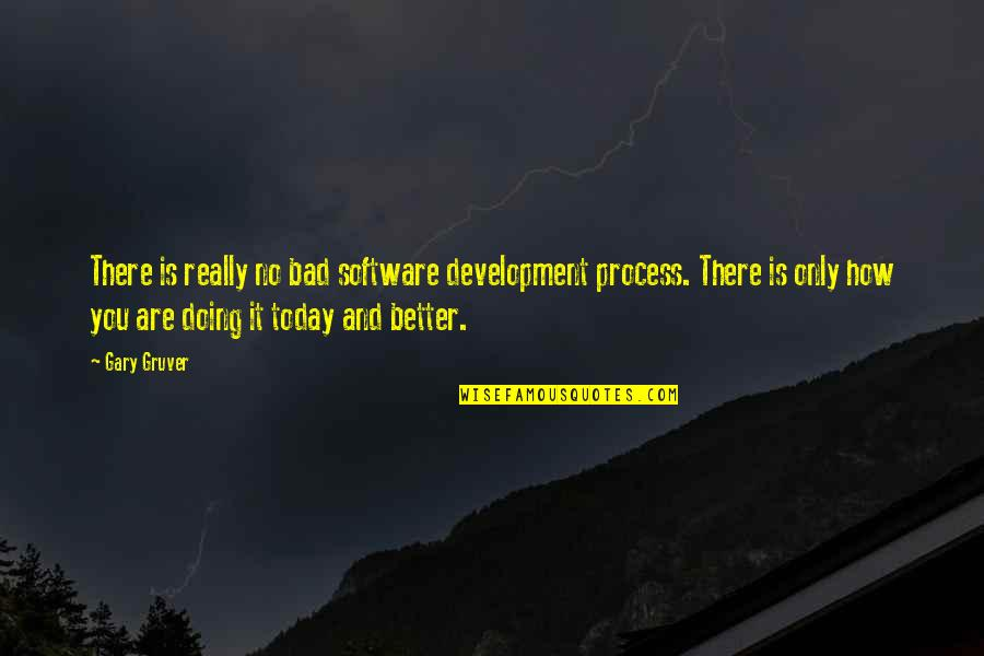 How Are You Doing Quotes By Gary Gruver: There is really no bad software development process.