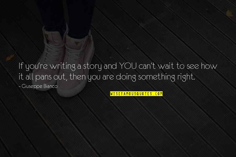 How Are You Doing Quotes By Giuseppe Bianco: If you're writing a story and YOU can't