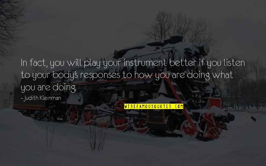 How Are You Doing Quotes By Judith Kleinman: In fact, you will play your instrument better